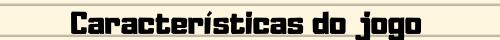 Esta imagem possuí um atributo alt vazio; O nome do arquivo é caracteristicas-do-jogo.png